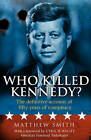 Who Killed Kennedy?: The Definitive Account of Fifty Years of Conspiracy by Matthew Smith (Paperback, 2013)
