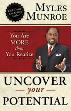 Uncover Your Potential : You Are More Than You Realize by Myles Munroe (2012,...