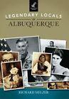 Legendary Locals of Albuquerque by Richard Melzer (Paperback / softback, 2015)