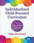 Individualized Child-Focused Curriculum: A Differentiated Approach by Gaye Gronlund (Paperback, 2016)