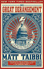The Great Derangement: A Terrifying True Story of War, Politics, and Religion at the Twilight of the American Empire by Matt Taibbi (Paperback / softback)