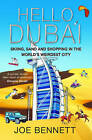 Hello Dubai: Skiiing, Sand and Shopping in the World's Weirdest City by Joe Bennett (Paperback, 2011)