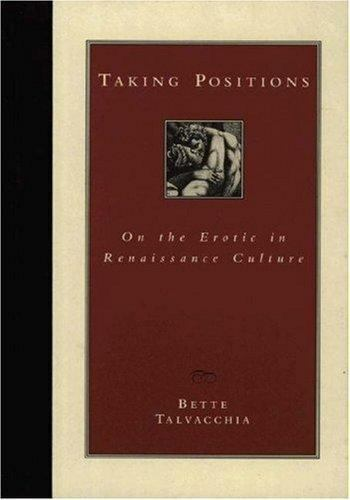 Taking Positions : On the Erotic in Renaissance Culture by Bette Talvacchia