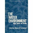 The Water Environment: Algal Toxins and Health by Springer-Verlag New York Inc. (Paperback, 2011)
