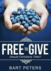 Free to Give by Bart Peters (Paperback / softback, 2015)