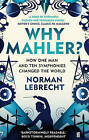 Why Mahler?: How One Man and Ten Symphonies Changed the World by Norman Lebrecht (Paperback, 2011)