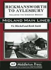 Rickmansworth to Aylesbury: Including the Chesham Branch by Vic Mitchell, Keith Smith (Hardback, 2005)