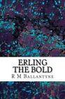Erling the Bold by R M Ballantyne (Paperback / softback, 2013)