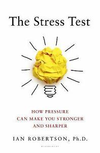The Stress Test: How Pressure Can Make You Stronger and Sharper by Robertson, I