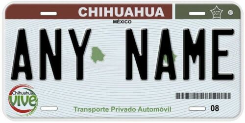 Chihuahua Mexico Any Name Number Novelty Auto Car License Plate C06