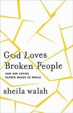 God Loves Broken People : And Those Who Pretend They're Not by Sheila Walsh...