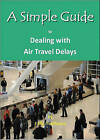 A Simple Guide to Dealing with Airport Travel Delays by Kelly Henthorne (Paperback, 2011)