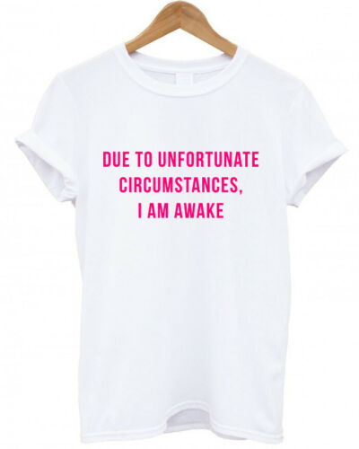 I AM AWAKE blog gift T Shirt lazy Nap Queen DUE TO UNFORTUNATE CIRCUMSTANCES