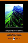 Camps and Trails in China: A Narrative of Exploration, Adventure, and Sport in Little-Known China (Dodo Press) by Roy Chapman Andrews, Yvette Borup Andrews (Paperback / softback, 2006)