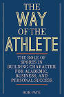 The Way of the Athlete: The Role of Sports in Building Character for Academic, Business, and Personal Success by Rob Pate (Hardback, 2015)