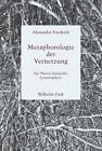 Metaphorologie der Vernetzung von Alexander Friedrich (2015, Taschenbuch)