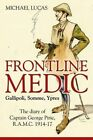 Frontline Medic - Gallipoli, Somme, Ypres: The Diary of Captain George Pirie, R.A.M.C., 1914-17 by Michael Lucas (Hardback, 2014)