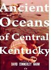 Ancient Oceans of Central Kentucky by David Connerley Nahm (Paperback / softback, 2014)
