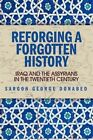 Reforging a Forgotten History: Iraq and the Assyrians in the 20th Century by Sargon Donabed (Paperback, 2016)
