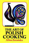 Art of Polish Cooking by Alina Zeranska (Hardback, 1989)