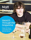 Heard it Through the Grapevine: A Few Things You Should Know About Wine by Matt Skinner (Hardback, 2008)