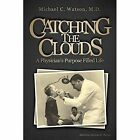 Catching the Clouds by Michael C Watson M D (Paperback / softback, 2016)