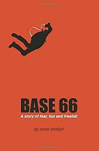 BASE 66: A Story of Fear, Fun, and Freefall, Dedijer, Jevto, Used; Good Book