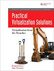Practical Virtualization Solutions: Virtualization from the Trenches by Amy Newman, Kenneth Hess (Paperback, 2009)