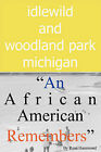 Idlewild and Woodland Park, Michigan  An African American Remembers by Rose Louise Hammond (Paperback / softback, 1994)