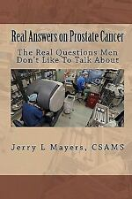 Real Answers on Prostate Cancer the Real Questions Men Don't Like to Talk...