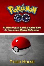 Pokemon Go: o Melhor Guia para Se Tornar Um Mestre Pokemon (dicas, Truques,...