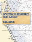 Encyclopedia of Florida Shipwrecks, Volume I: Atlantic Coast by Michael C Barnette (Paperback / softback, 2010)
