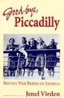Good-Bye, Piccadilly: British War Brides in America by Jenel Virden (Paperback, 1996)