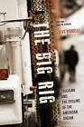The Big Rig: Trucking and the Decline of the American Dream by Steve Viscelli (Paperback, 2016)