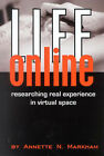Life Online: Researching Real Experience in Virtual Space by Annette N. Markham (Paperback, 1998)