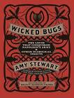 Wicked Bugs: The Louse That Conquered Napoleon's Army and Other Diabolical Insects by Amy Stewart (Hardback, 2011)