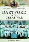Dartford in the Great War by Stephen John Wynn (Paperback, 2016)