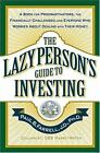 The Lazy Person's Guide to Investing : A Book for Procrastinators, the Financially Challenged, and Everyone Who Worries about Dealing with Their Money by Paul B. Farrell and CBS MarketWatch Columnist Staff (2004, Hardcover)
