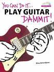 You Can Do It... Play Guitar Dammit] by Matt Scharfglass (Paperback, 2004)