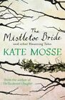 The Mistletoe Bride and Other Haunting Tales by Kate Mosse (Paperback, 2014)