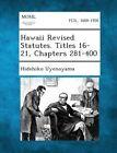 Hawaii Revised Statutes. Titles 16-21, Chapters 281-400 by Hidehiko Uyenoyama (Paperback / softback, 2013)