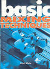 Basic Mixing Techniques by Paul White (Paperback, 2000)