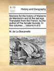 Memoirs for the History of Madame de Maintenon and of the Last Age. Translated from the French, by the Author of the Female Quixote. in Five Volumes ... Volume 4 of 5 by M De La Beaumelle (Paperback / softback, 2010)