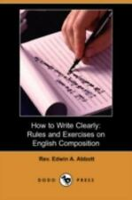 How to Write Clearly : Rules and Exercises on English Composition by Edwin A....
