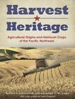 Harvest Heritage: Agricultural Origins and Heirloom Crops of the Pacific Northwest by Alexander C McGregor, Richard D Scheuerman (Paperback / softback, 2013)