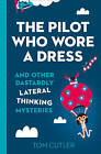 The Pilot Who Wore A Dress: And Other Dastardly Lateral Thinking Mysteries by Tom Cutler (Hardback, 2015)