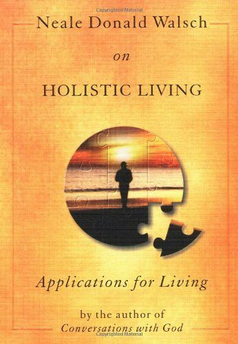 Neale Donald Walsch On Holistic Living Applications For Living By