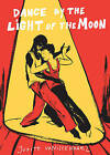 Dance by the Light of the Moon by Judith Vanistendael (Paperback, 2010)