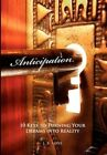 Anticipation 10 Keys to Turning Your Dreams Into Reality by Love J. B.