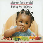 Manger L'Arc-En-Ciel/Eating The Rainbow by Star Bright Books (Board book, 2010)